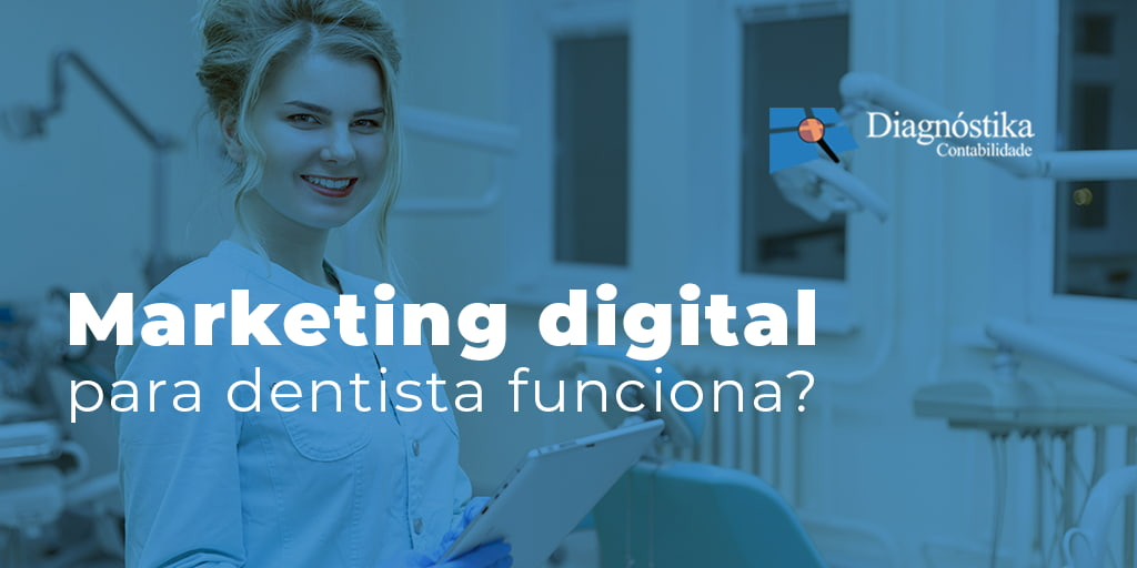 Marketing Digital Para Dentista Funciona - Contabilidade em Brasília | Diagnóstika Contabilidade - Marketing digital para dentista funciona?